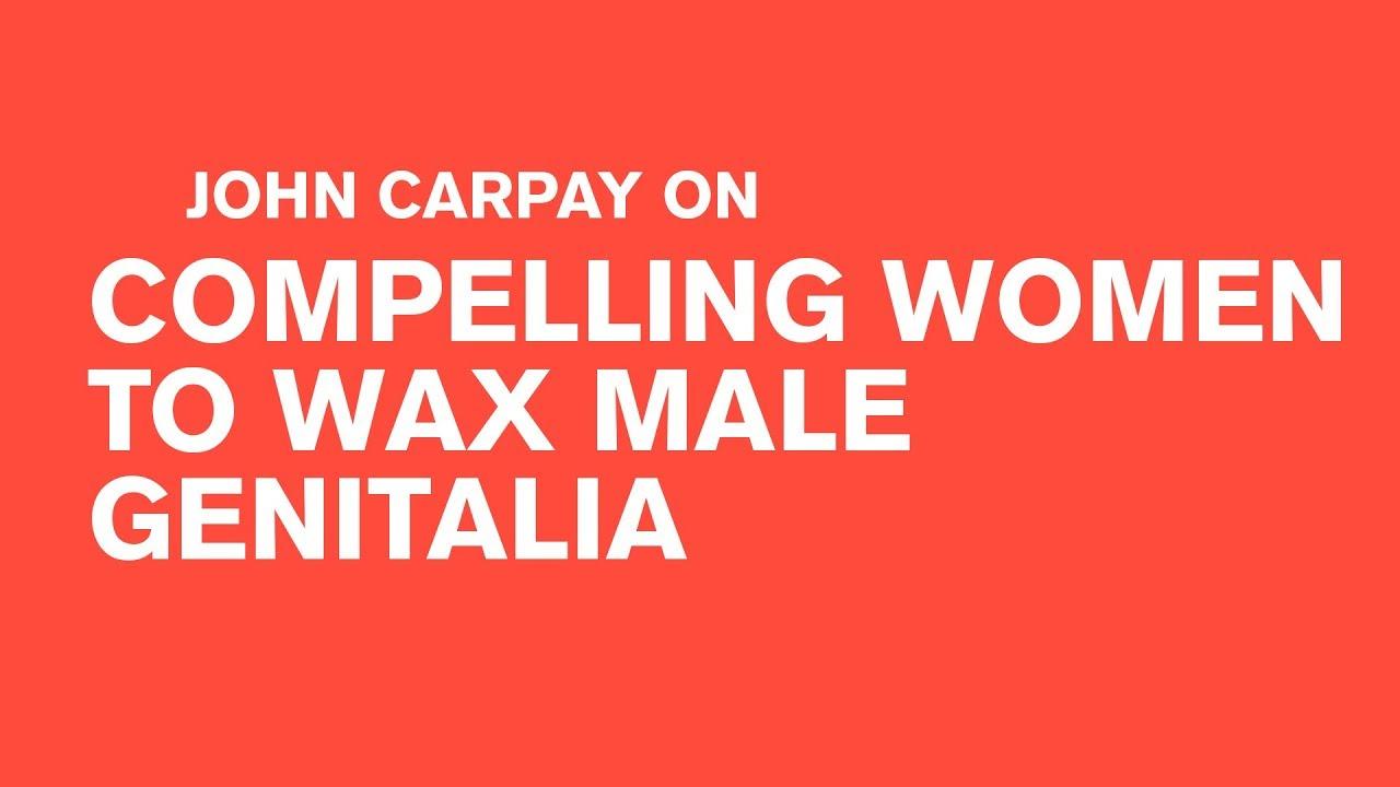 John Carpay on Compelling Women to Wax Male Genitalia