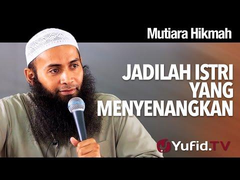 Mutiara Hikmah: Jadilah Istri Yang Menyenangkan - Ustadz Dr. Syafiq Riza Basalamah, MA.