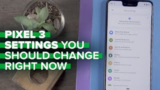 Change these Pixel 3 settings now to make your phone even better