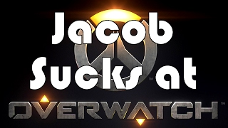 Jacob Sucks at Overwatch
