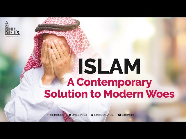 Islam...A Contemporary Solution to Modern Woes - Dr. Bilal Philips [HD]