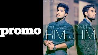 Rim Jhim | Promo | Khan Saab Ft. Pav Dharia