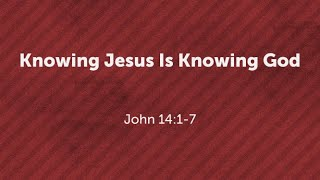 Knowing Jesus Is Knowing God