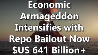 Economic Armageddon Intensifies with Repo Bailout now $US 641 Billion+