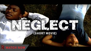 NEGLECT:OFFICIAL MOVIE [rated.pictures_] UK SHORT FILM