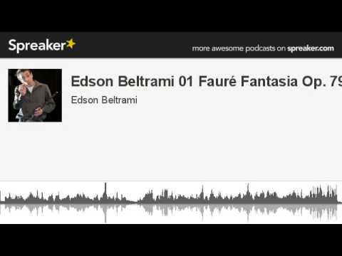 Edson Beltrami 01 Fauré Fantasia Op. 79 (made with Spreaker)