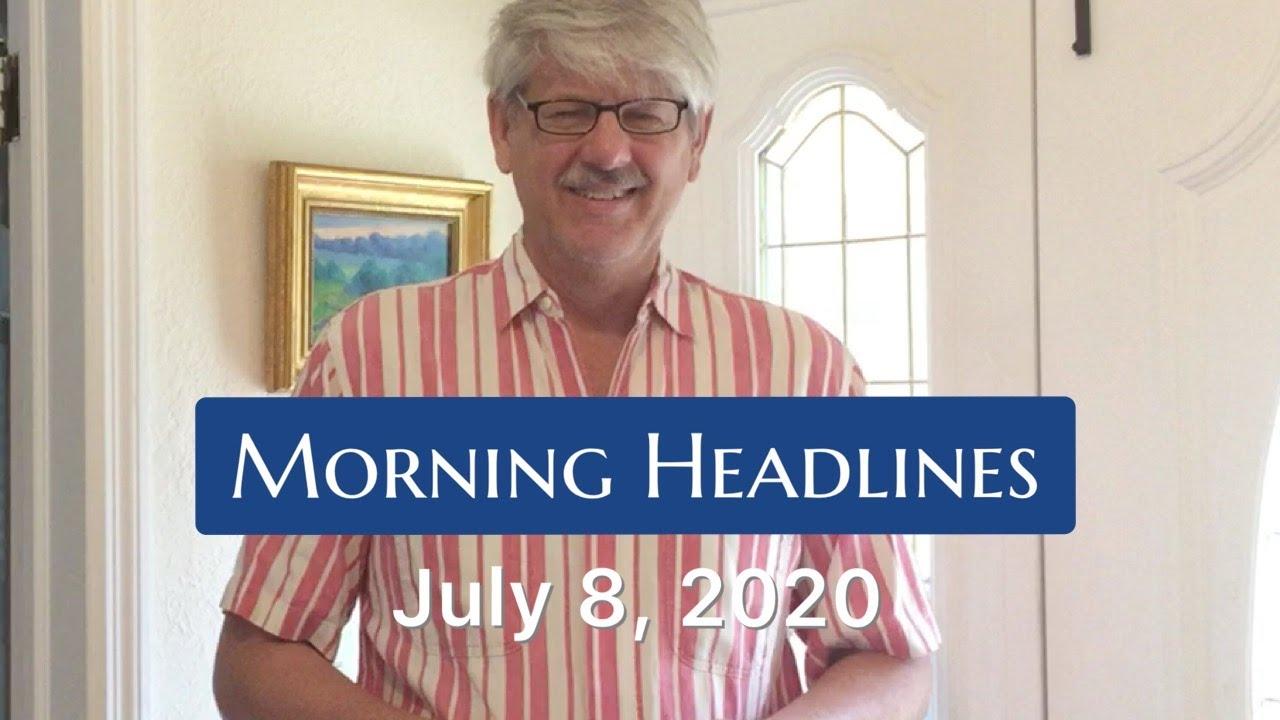 Morning Headlines: July 8, 2020