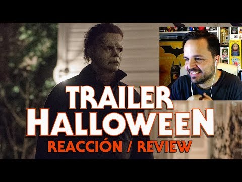 HALLOWEEN - TRAILER REACCIÓN - REVIEW - REACTION - 2018 - MICHAEL MYERS - TERROR - HORROR