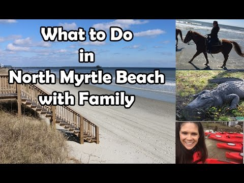 What to do in North Myrtle Beach with the Family