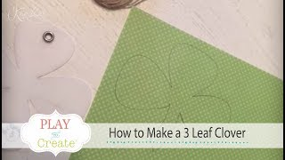 How to make a 3 leaf Clover