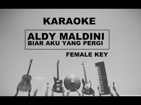 [ KARAOKE ] Aldy Maldini _ Biar Aku Yang Pergi  video lyric FEMALE KEY