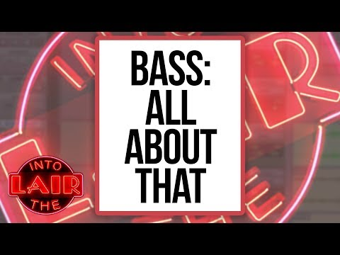 Bass: All About That – Into The Lair #203