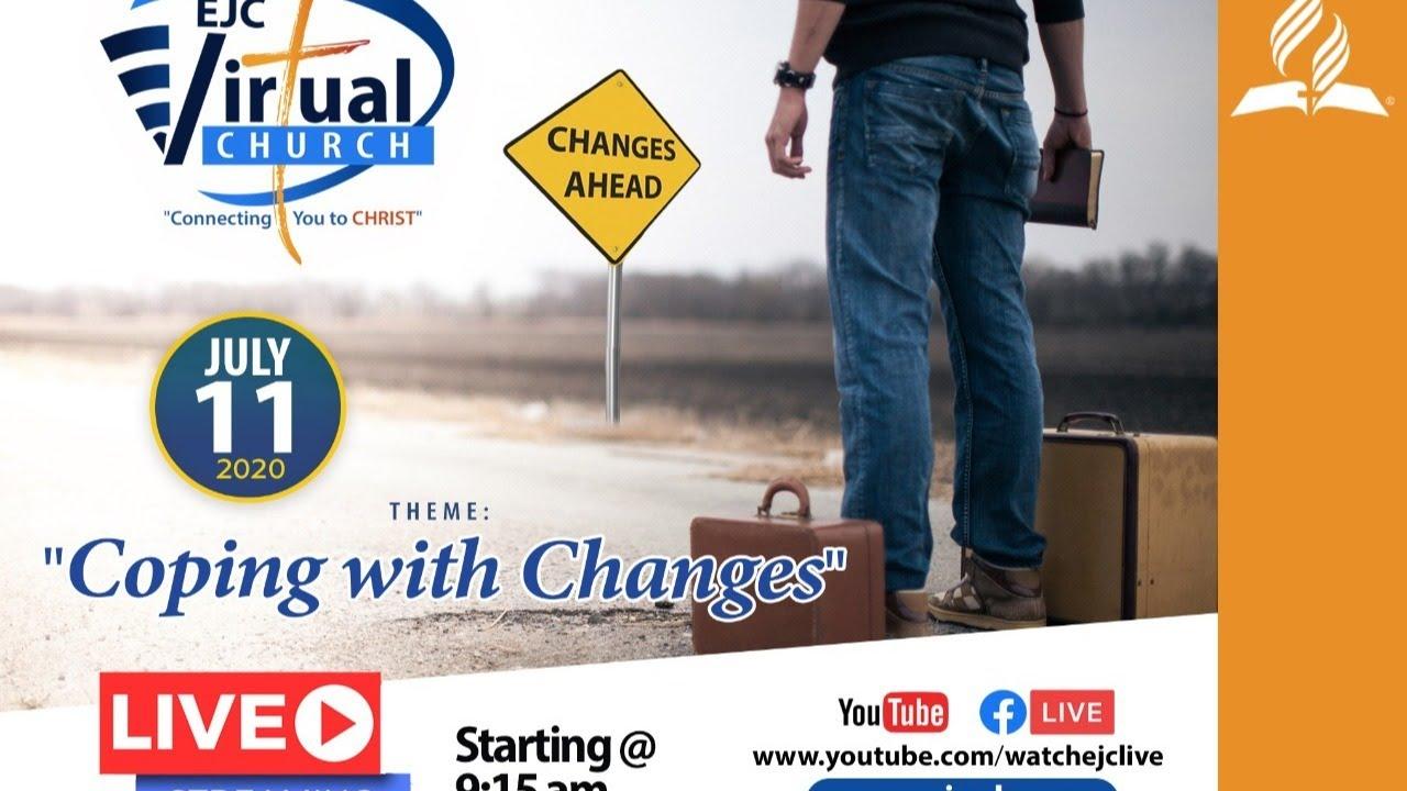Sabbath PM || Coping with Changes || EJC Virtual Church || July 11, 2020