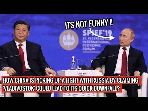 CHINA NOW CLAIMS RUSSIAN TERRITORY - EYES CITY OF VLADIVOSTOK ! RUSSIA vs CHINA IS BREWING ?