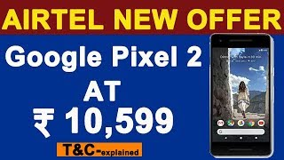 Google Pixel 2, Pixel 2 XL at ₹10,599 with Airtel Bundled Offer | T&C Explained in Detail