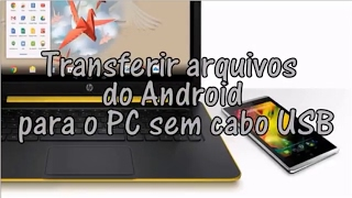 Transferir arquivos do PC para o Android sem USB