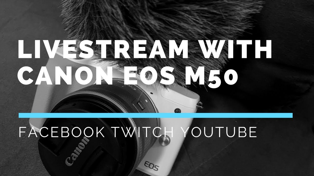 How to Use a Canon EOS M50 for Livestreaming [to YouTube Live or Facebook  Livestream] OBS 2018