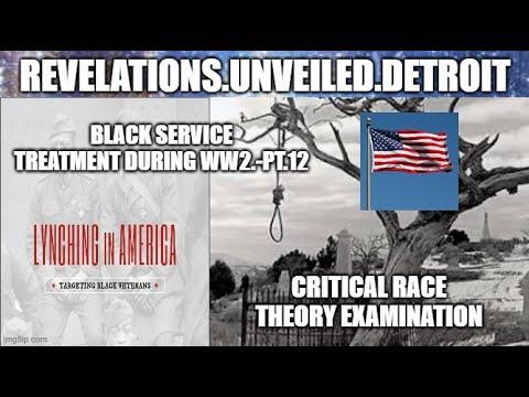 "Lynching ""BLACK' AMERICAN Veterans. Pt. 12.  CRITICAL RACE THEORY EXAMINATION."