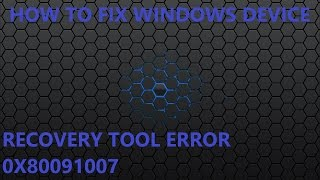 How to fix Windows Device Recovery Tool Error 0x80091007