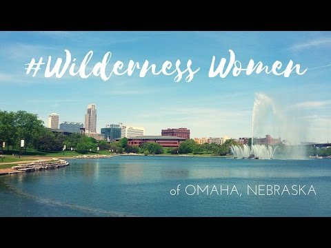 #WildernessWomen of Omaha, Nebraska