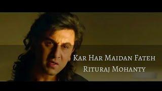 Kar Har Maidan Fateh I Rituraj Mohanty I Studio Version I Ranbir Kapoor I Sanjay Dutt I