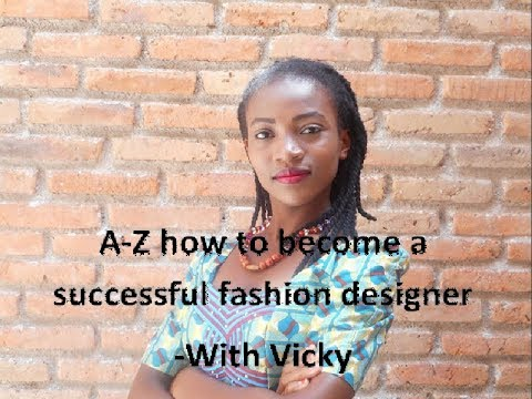 A Z How To Become A Successful Fashion Designer The Designer Skills Youtube