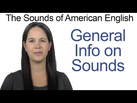 The Sounds of American English -- General Information to Get Started