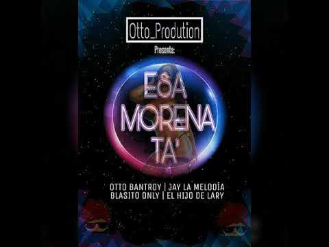 Otto Production - ESA MORENA TA' Ft. Jay La Melodía, Blasito Only, El Hijo De Lary