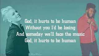 P!nk - Hurts 2B Human & FT. Khalid [Lyrics]