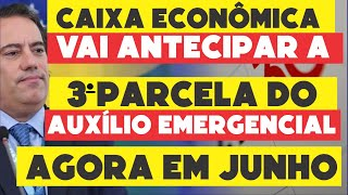 CAIXA VAI ANTECIPAR A 3ª PARCELA DO AUXÍLIO EMERGENCIAL AGORA EM JUNHO, CONFIRA!!!