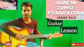 Humein Tumse Pyaar Kitna|Armaan Malik|-Easy Guitar Chords Lesson/Tutorial/Tabs/Cover