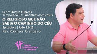 O religioso que não sabia o caminho do céu - Jo 3:1-15 | Robinson Grangeiro | IPTambaú | 11/10/2020
