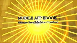 Ultimate Bread Machine  Cookbook. Mobile App Ebook.