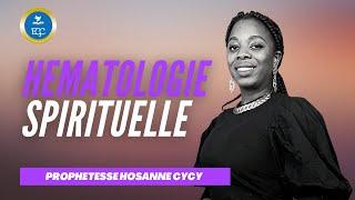 HÉMATOLOGIE SPIRITUELLE - LA VIE PAR LE SANG DE JÉSUS (PROPHÉTESSE HOSANNE CYCY)