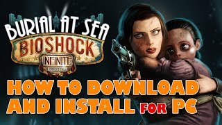 How to Install Bioshock Infinite & BOTH DLC Episodes EASY TUTORIAL