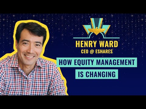 How equity management is changing - by Henry Ward, CEO @ eShares