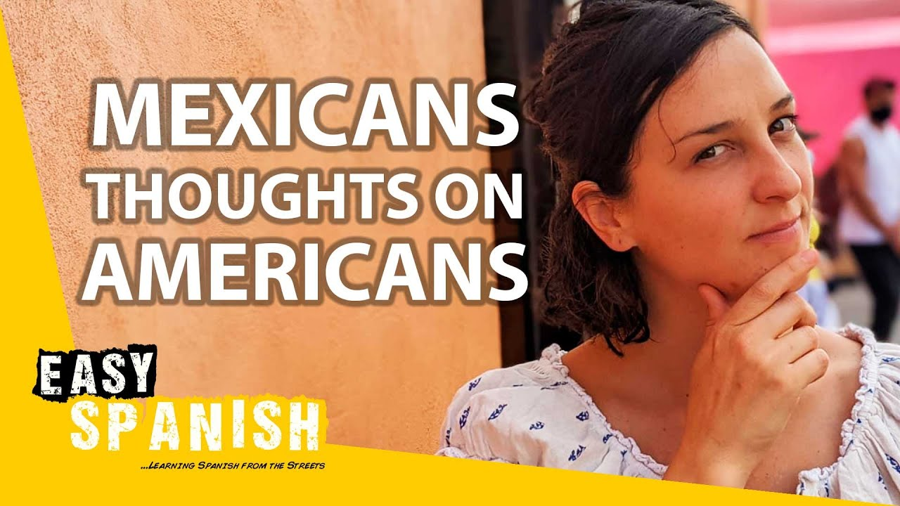 What Mexicans Think Of U.S. Americans?   Easy Spanish 255