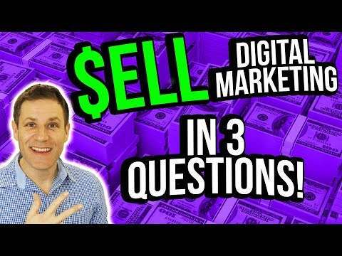 How To Sell Digital Marketing Services  [The 3 Questions You Must Ask]
