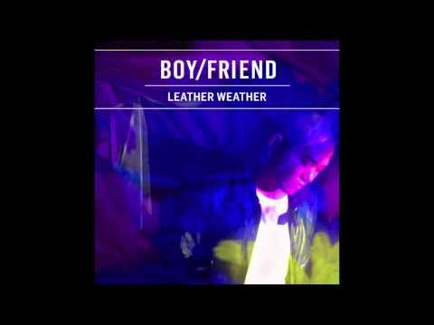 BOY/FRIEND - Leather Weather (Prod. MNTN)