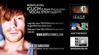 ICUCM Vocal Stem Acapella (free download) - Bentley Jones ft. Mark McLaughlin