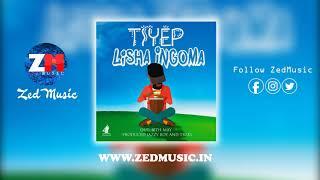 Tiye P - Lisha Ingoma [Audio] | ZEDMUSIC DotIN | Zambian Music 2019