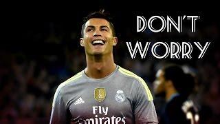 Cristiano Ronaldo ● Don't Worry ● Skills & Goals - HD