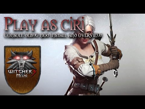 Play as Ciri in Witcher 3 - Cheats Mod - Console Debug Mod