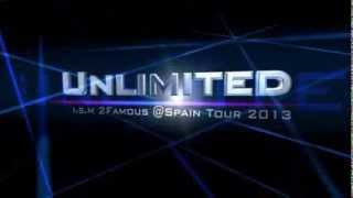 Preview Unlimited ism 2Famous @Spain Tour 2013