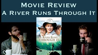Let's go to A River Runs Through It  | Movie Reviews [Ep 6]
