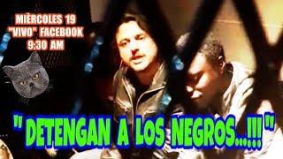 """"""" DETENGAN A LOS NEGROS YA...!!! """" VIVO en Facebook"""