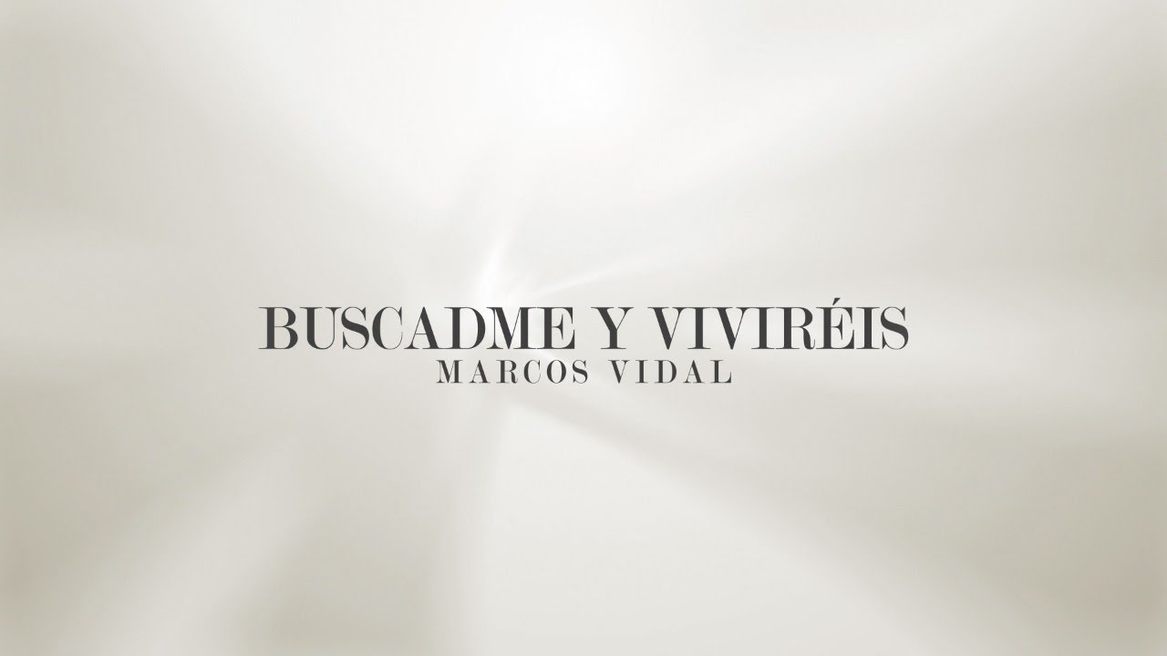 Marcos Vidal - Buscadme y Viviréis (Video Lyric)