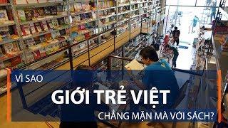 Vì sao giới trẻ Việt chẳng mặn mà với sách? | VTC1