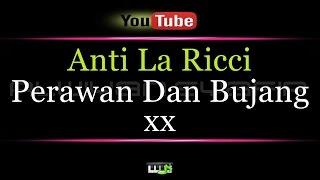 Karaoke Anti La Ricci - Perawan Dan Bujang xx