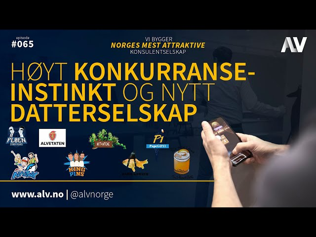 HØYT KONKURRANSEINSTINKT OG DATTERSELSKAP |ALV#065